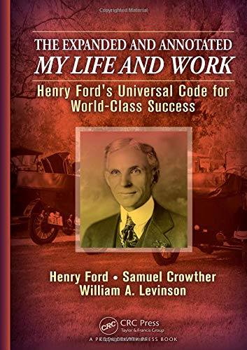 The Expanded and Annotated My Life and Work: Henry Ford's Universal Code for World-Class Success (Henry Ford My Life And Work)