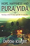 Hope, Happiness and Pura Vida: Pursuing a Dream for the Pure Life in Costa Rica, Debbie Knight, 1478306076