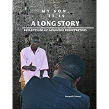 My Son, It Is a Long Story: Reflections of Genocide Perpetrators