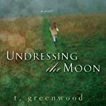 Undressing the Moon | T. Greenwood