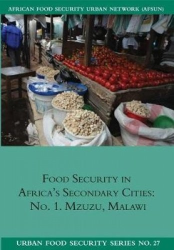 Food Security in Africa's Secondary Cities: No. 1. Mzuzu, Malawi (Urban Food (Malawi Housing)