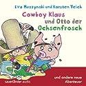 Cowboy Klaus und Otto der Ochsenfrosch: und andere neue Abenteuer Hörspiel von Eva Muszynski, Karsten Teich Gesprochen von: Volker Niederfahrenhorst