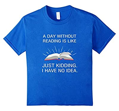 A day without reading is like.. funny bookworm T-shirt