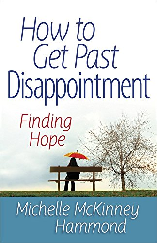 How to Get Past Disappointment: Finding Hope (Matters of the Heart Series)