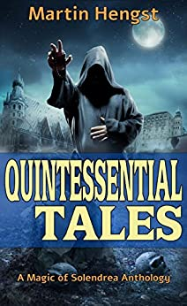 Quintessential Tales: A Magic of Solendrea Anthology by [Hengst, Martin]