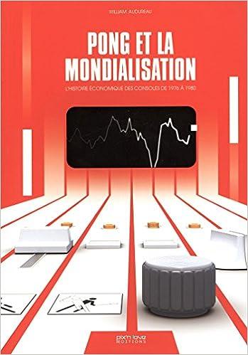 Lire un Pong et la mondialisation : L'histoire économique des consoles de 1976 à 1980 pdf ebook