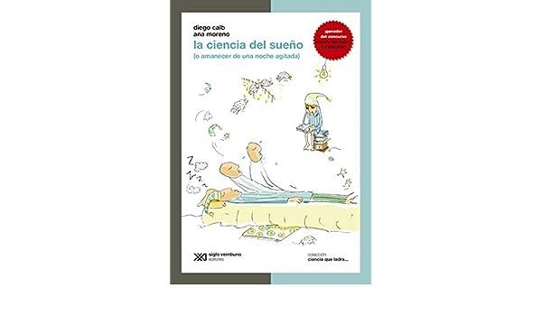Amazon.com: La ciencia del sueño (o amanecer de una noche agitada) (Ciencia que ladra… serie Clásica) (Spanish Edition) eBook: Diego Calb, ...
