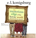 img - for [ The Mysterious Edge of the Heroic World ] By Konigsburg, E L ( Author ) [ 2007 ) [ Compact Disc ] book / textbook / text book