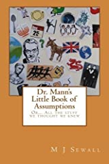 Dr. Mann's Little Book of Assumptions: Or... All the stuff we thought we knew by M J Sewall (2013-10-02) Paperback