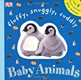 Fluffy, Snuggly, Cuddly Baby Animals, DK Publishing, 0756620228