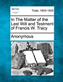 In the Matter of the Last Will and Testment of Francis W. Tracy, Anonymous, 1275072704