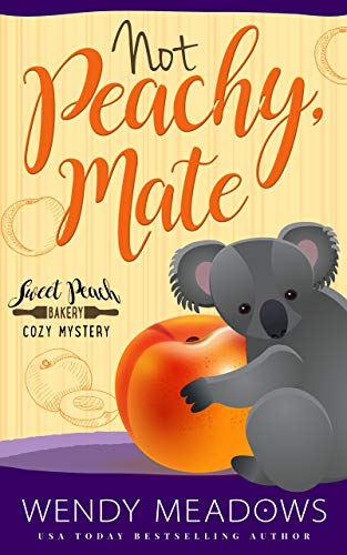 Not Peachy, Mate (Sweet Peach Bakery Book 9) by [Meadows, Wendy]
