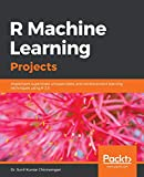 R Machine Learning Projects: Implement supervised, unsupervised, and reinforcement learning techniques using R 3.5