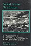 img - for What Finer Tradition: The Memoirs of Thomas O. Selfridge, Jr., Rear Admiral, U.S.N. (Maritime Hist Ory Series) book / textbook / text book