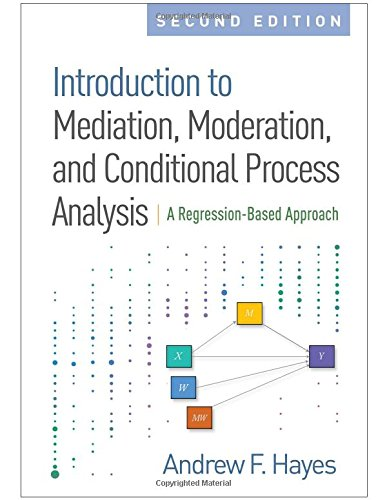 1462534651 - Introduction to Mediation, Moderation, and Conditional Process Analysis, Second Edition: A Regression-Based Approach (Methodology in the Social Sciences)