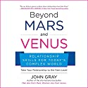 Beyond Mars and Venus: Relationship Skills for Today's Complex World Hörbuch von John Gray Gesprochen von: John Gray