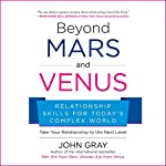Beyond Mars and Venus: Relationship Skills for Today's Complex World | John Gray