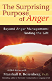 The Surprising Purpose of Anger: Beyond Anger Management: Finding the Gift (Nonviolent Communication Guides)