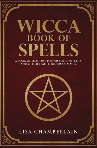Wicca Book of Spells: A Book of Shadows for Wiccans, Witches, and Other Practitioners of Magic [Lisa Chamberlain] (Tapa Blanda)