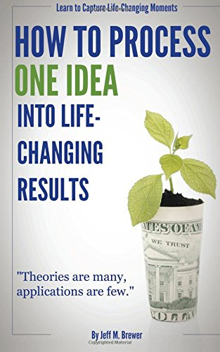 How To Process One Idea Into Life-Changing Results ebook