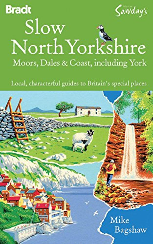 Slow North Yorkshire Moors, Dales & Coast, including York: Local, characterful guides to Britain's special places (Bradt Slow Travel)