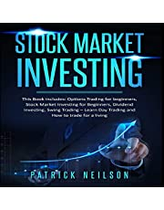 Stock Market Investing: 4 Books in 1: Options Trading for Beginners, Stock Market Investing for Beginners, Dividend Investing, Swing Trading - Learn Day Trading and How to Trade for a Living