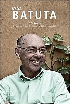 Fala Batuta: Ary Velloso o pastor que fez a diferença na igreja brasileira