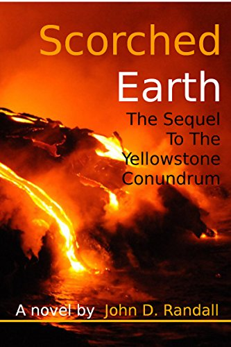 Scorched Earth--The Complete Sequel to the Yellowstone Conundrum (Is This It? Book 2) by [Randall, John]