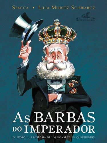 As Barbas do Imperador. D. Pedro II, a História de Um Monarca em Quadrinhos