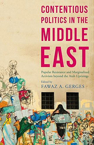 Contentious Politics in the Middle East: Popular Resistance and Marginalized Activism beyond the Arab Uprisings (Middle East Today)