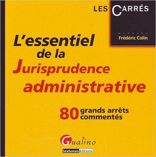 Lessentiel de la Jurisprudence administrative : 80 gands arrêts commentés