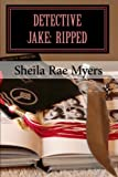 Detective Jake : Ripped, Sheila Rae Myers, 1451575556