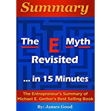 Summary: The E-Myth Revisited: Why Most Small Businesses Don't Work and What to Do About It...In 15 Minutes - The Entrepreneur's Summary of Michael E. Gerber's Best Selling Book
