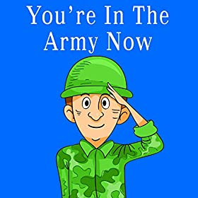 you re in the army now
