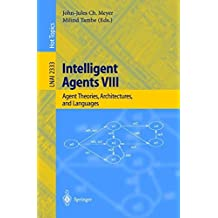 Intelligent Agents VIII: 8th International Workshop, ATAL 2001 Seattle, WA, USA, August 1-3, 2001 Revised Papers