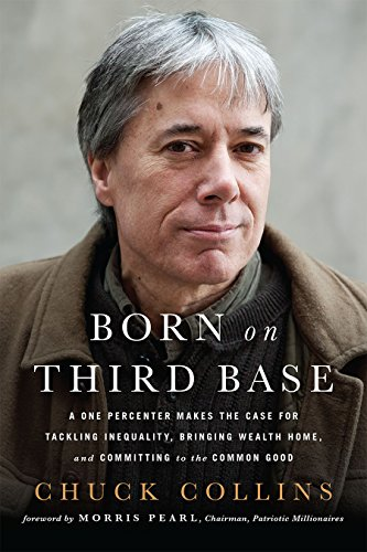 Born on Third Base: A One Percenter Makes the Case for Tackling Inequality, Bringing Wealth Home, and Committing to the Common ()