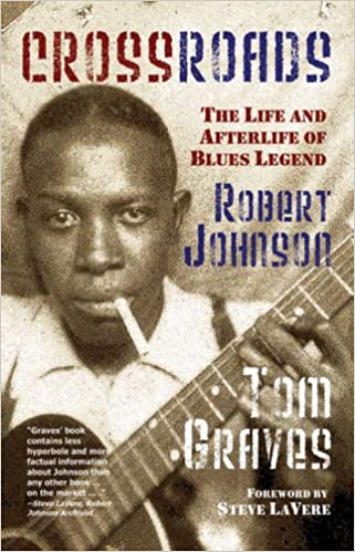 Crossroads: The Life and Afterlife of Blues Legend Robert