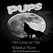 PUPS - The Case of the Terrible Truth: The Adventures of a Third Grade Werewolf, Book 8 | Robert Jackson-Lawrence