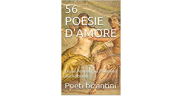56 POESIE DAMORE: Dalla Antologia Palatina audiobook (Leggi Ascolta Vol. 3) (Italian Edition) eBook: Poeti bizantini: Amazon.es: Tienda Kindle