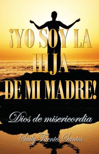 ¡Yo soy la hija de mi madre!: Dios de misericordia (Spanish Edition)