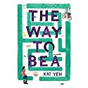 The Way to Bea Audiobook by Kat Yeh Narrated by Dianne Down