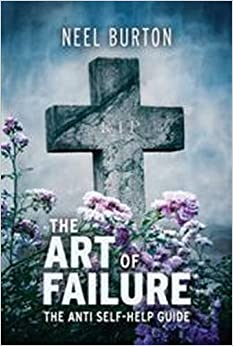 The Art of Failure - The Anti Self-Help Guide