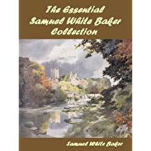The Essential Samuel White Baker Collection