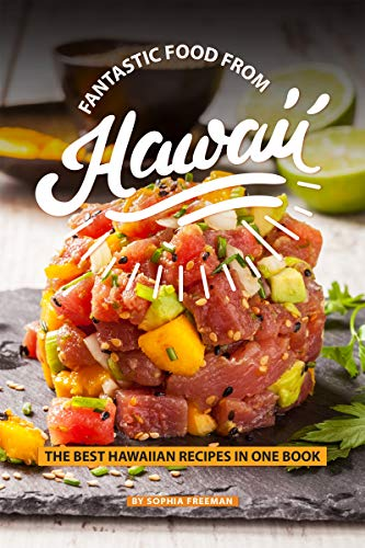 Fantastic Food from Hawaii: The Best Hawaiian Recipes in one Book