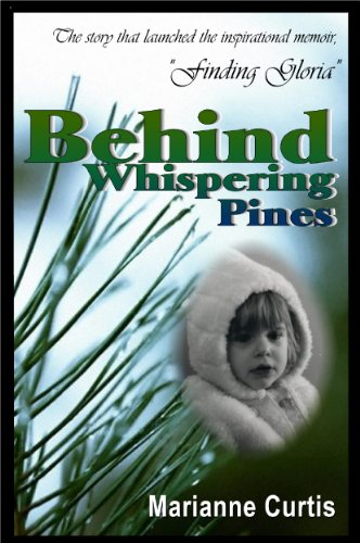 Behind Whispering Pines is the prelude to Finding Gloria, a 250 page inspirational memoir by Marianne Curtis. In Behind Whispering Pines, the author discovers her adoptive mother is in the local hospital without her knowledge. Estranged from her once...