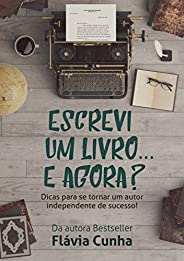 Escrevi um livro... E agora?: Dicas para se tornar um autor independente de sucesso!
