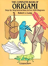 The Complete Book of Origami: Step-by Step Instructions in Over 1000 Diagrams/48 Original Models (Origami)