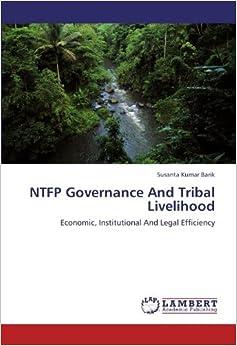 Book NTFP Governance And Tribal Livelihood: Economic, Institutional And Legal Efficiency by Susanta Kumar Barik (2012-05-20)