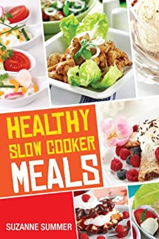 Healthy Slow Cooker Recipes (Nutritous & Delicious Slow Cooker Meals From The Healthy Slow Cooker Cookbook Book 2) by [Summer, Suzanne]