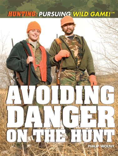 Read Online Avoiding Danger on the Hunt (Hunting: Pursuing Wild Game!) ebook